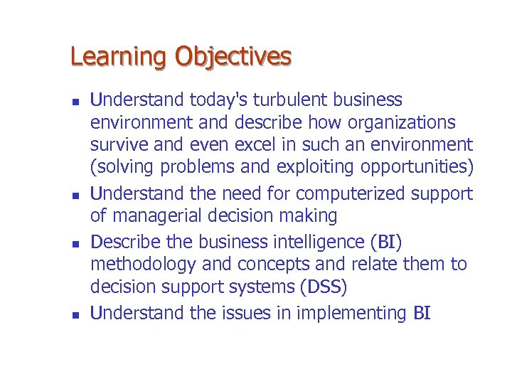 Learning Objectives n n Understand today's turbulent business environment and describe how organizations survive