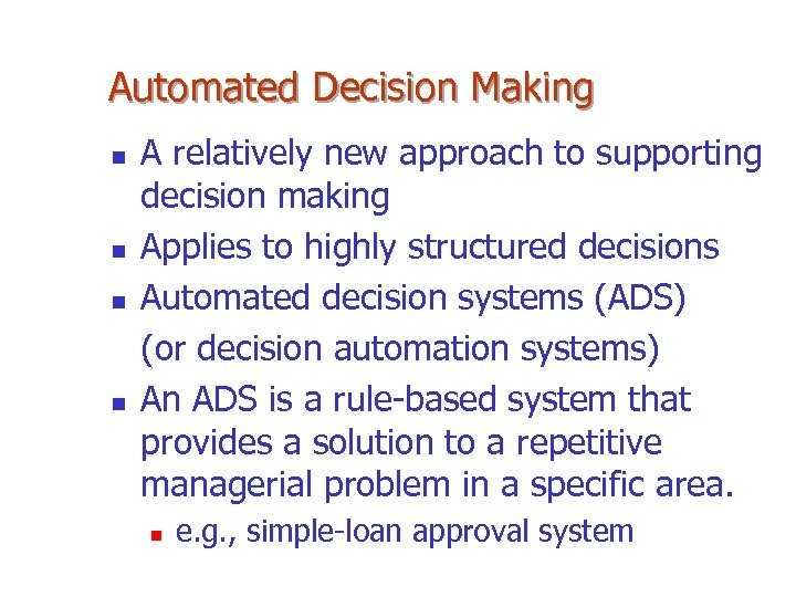 Automated Decision Making n n A relatively new approach to supporting decision making Applies