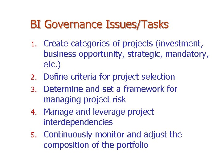 BI Governance Issues/Tasks 1. 2. 3. 4. 5. Create categories of projects (investment, business