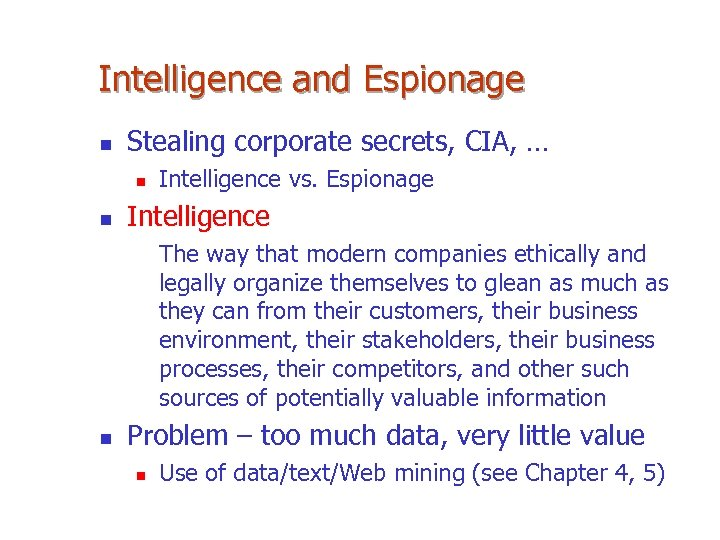 Intelligence and Espionage n Stealing corporate secrets, CIA, … n n Intelligence vs. Espionage