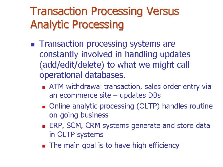 Transaction Processing Versus Analytic Processing n Transaction processing systems are constantly involved in handling