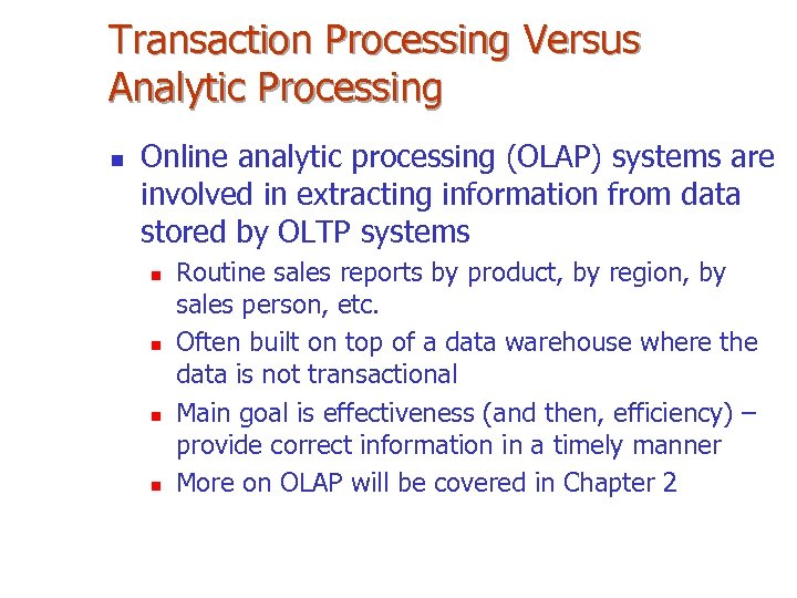 Transaction Processing Versus Analytic Processing n Online analytic processing (OLAP) systems are involved in