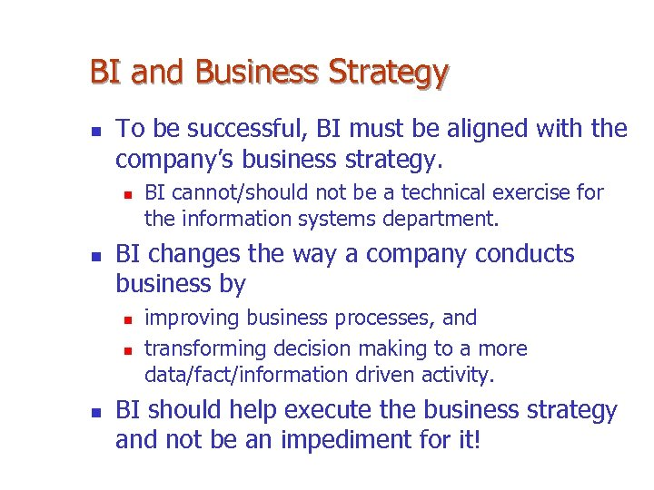 BI and Business Strategy n To be successful, BI must be aligned with the