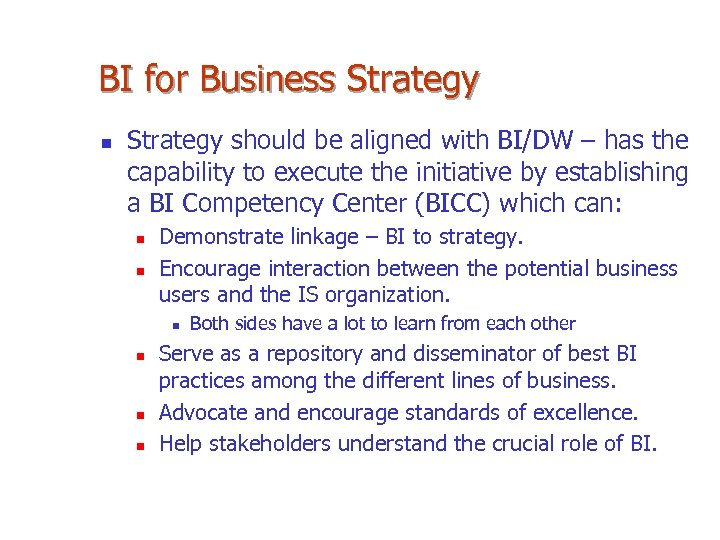 BI for Business Strategy n Strategy should be aligned with BI/DW – has the