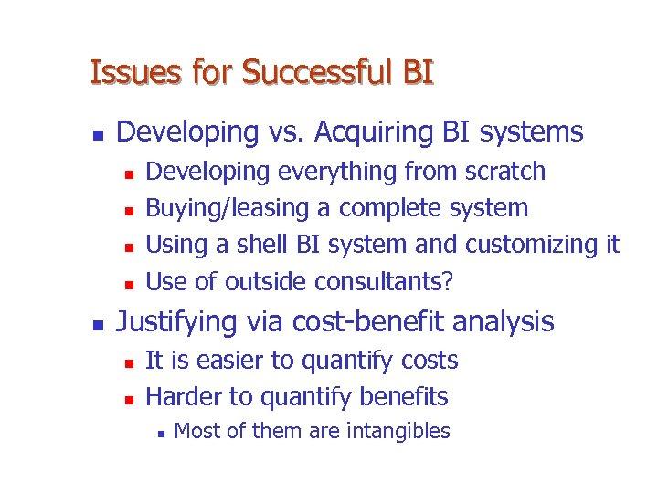 Issues for Successful BI n Developing vs. Acquiring BI systems n n n Developing