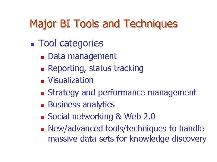 Major BI Tools and Techniques n Tool categories n n n n Data management