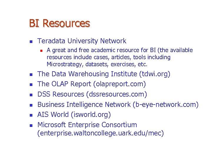 BI Resources n Teradata University Network n n n n A great and free