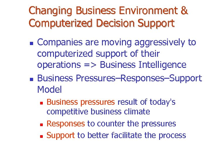 Changing Business Environment & Computerized Decision Support n n Companies are moving aggressively to