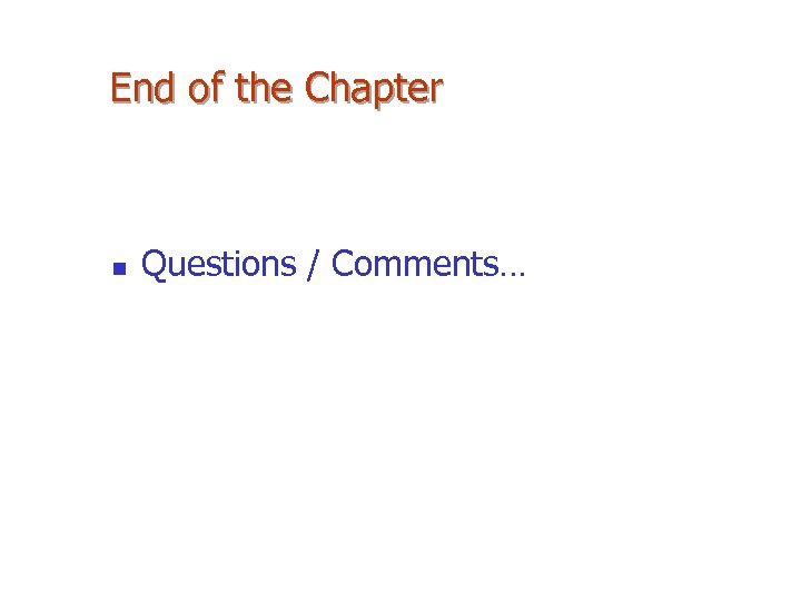 End of the Chapter n Questions / Comments…