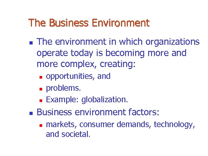 The Business Environment n The environment in which organizations operate today is becoming more