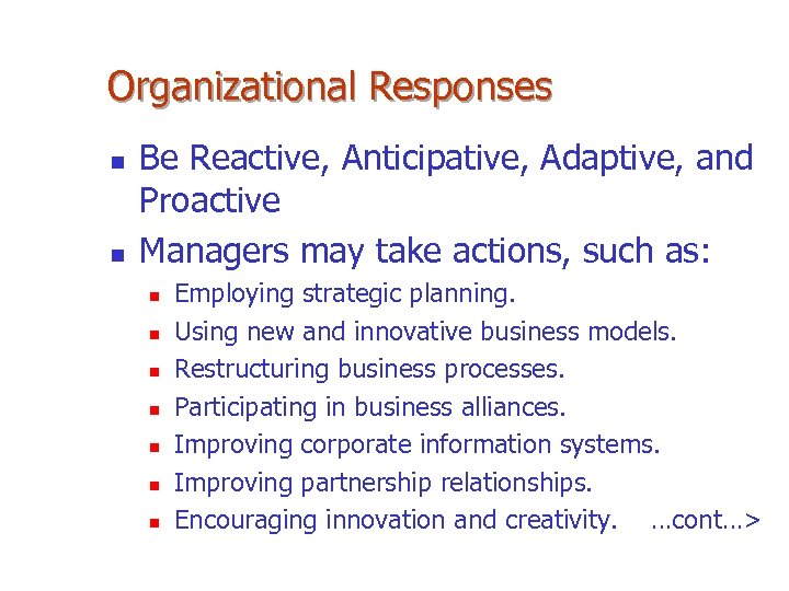 Organizational Responses n n Be Reactive, Anticipative, Adaptive, and Proactive Managers may take actions,