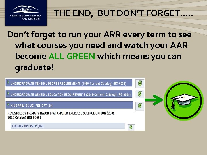 THE END, BUT DON'T FORGET…. . Don't forget to run your ARR every term