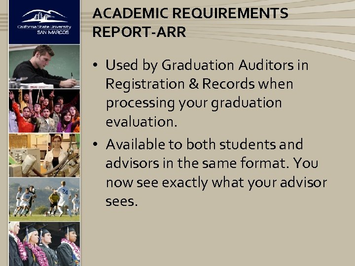 ACADEMIC REQUIREMENTS REPORT-ARR • Used by Graduation Auditors in Registration & Records when processing