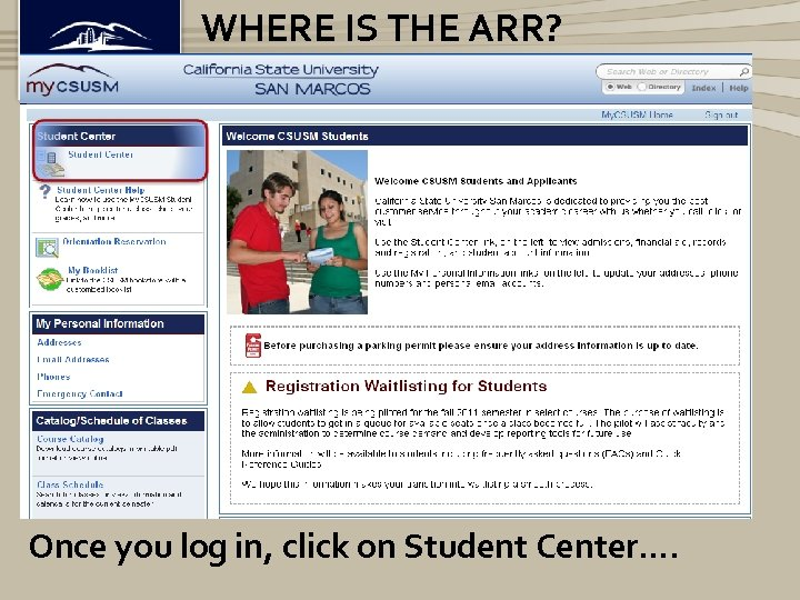WHERE IS THE ARR? Once you log in, click on Student Center….