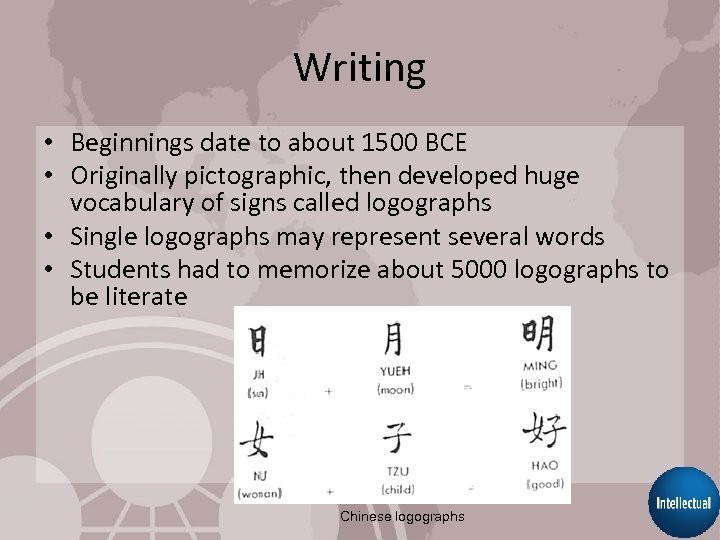 Writing • Beginnings date to about 1500 BCE • Originally pictographic, then developed huge