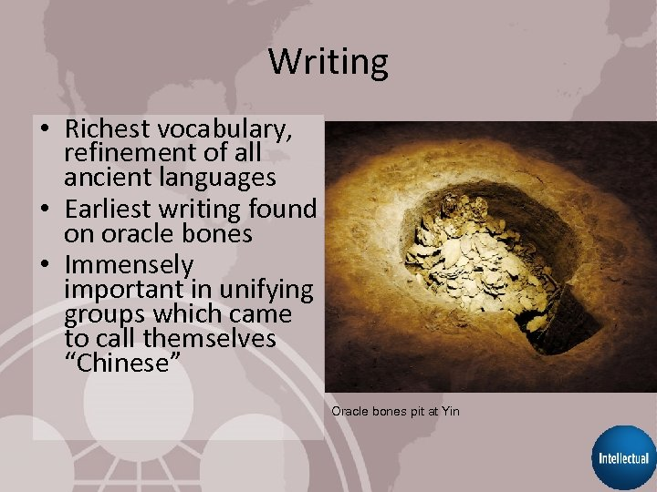 Writing • Richest vocabulary, refinement of all ancient languages • Earliest writing found on