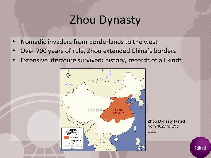 Zhou Dynasty • Nomadic invaders from borderlands to the west • Over 700 years