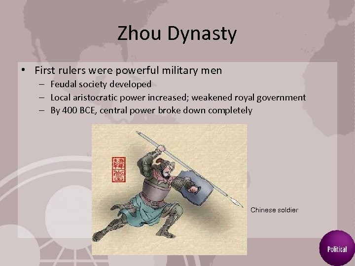 Zhou Dynasty • First rulers were powerful military men – Feudal society developed –