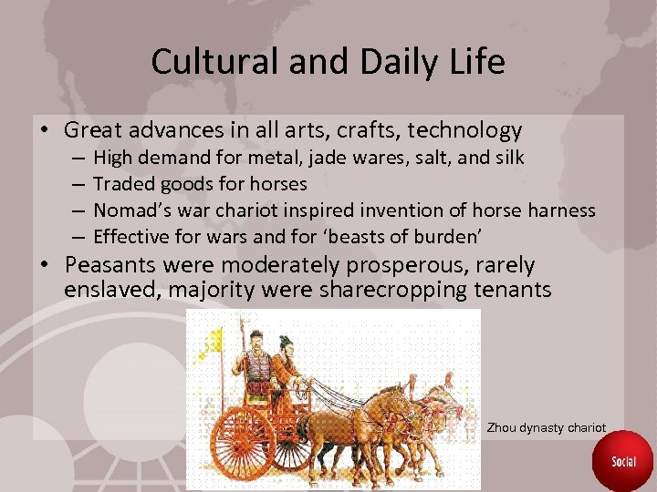 Cultural and Daily Life • Great advances in all arts, crafts, technology – –