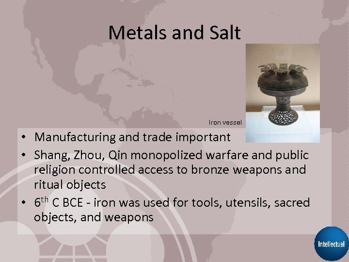 Metals and Salt Iron vessel • Manufacturing and trade important • Shang, Zhou, Qin
