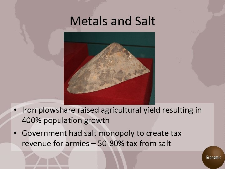 Metals and Salt • Iron plowshare raised agricultural yield resulting in 400% population growth