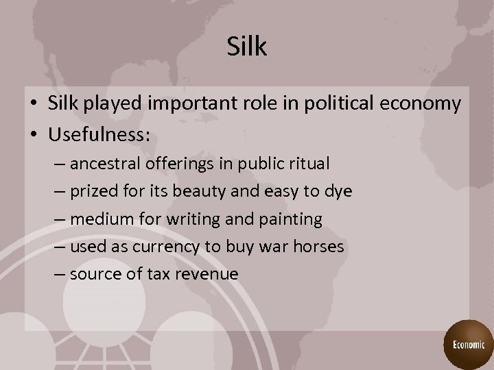 Silk • Silk played important role in political economy • Usefulness: – ancestral offerings