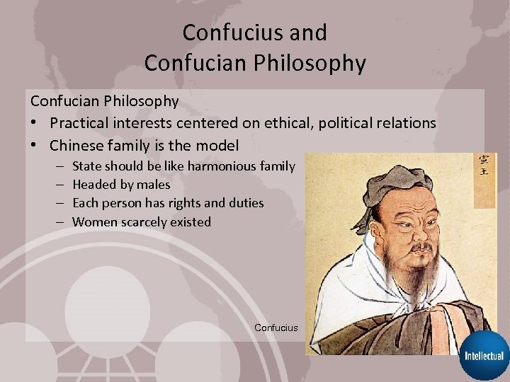 Confucius and Confucian Philosophy • Practical interests centered on ethical, political relations • Chinese