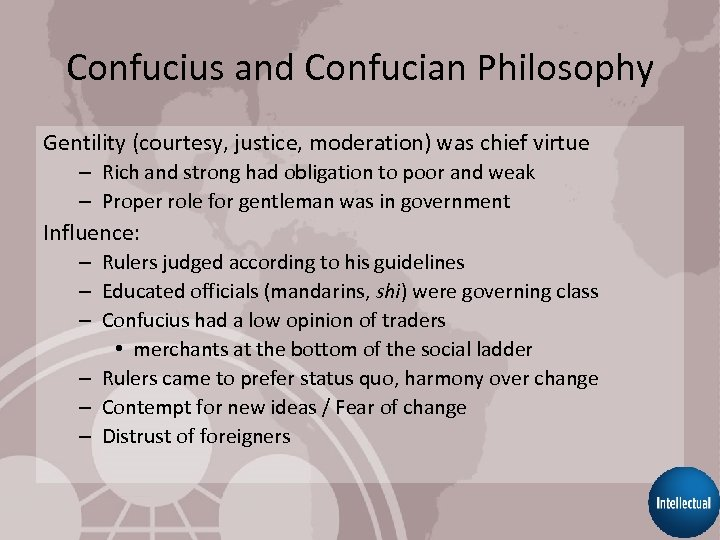 Confucius and Confucian Philosophy Gentility (courtesy, justice, moderation) was chief virtue – Rich and