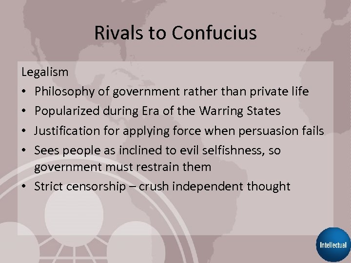 Rivals to Confucius Legalism • Philosophy of government rather than private life • Popularized