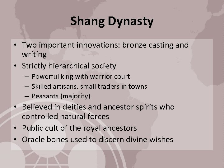 Shang Dynasty • Two important innovations: bronze casting and writing • Strictly hierarchical society