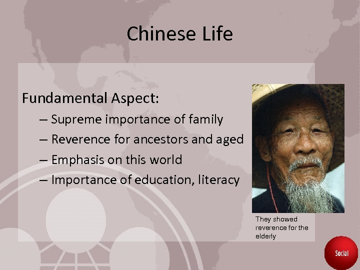 Chinese Life Fundamental Aspect: – Supreme importance of family – Reverence for ancestors and