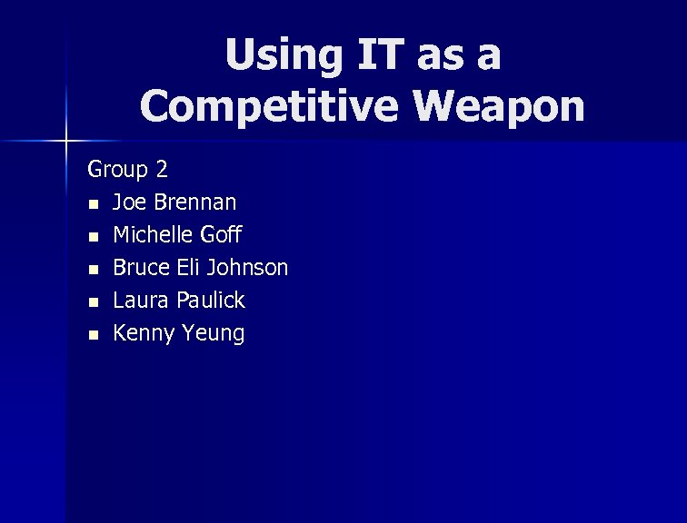 Using IT as a Competitive Weapon Group 2 n Joe Brennan n Michelle Goff