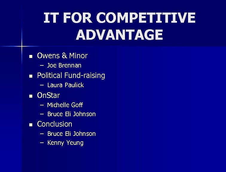 IT FOR COMPETITIVE ADVANTAGE n Owens & Minor – Joe Brennan n Political Fund-raising