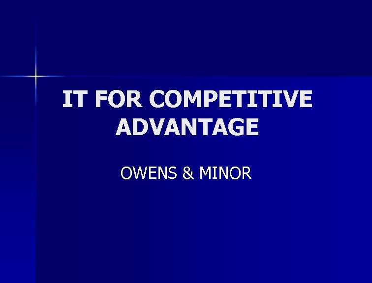 IT FOR COMPETITIVE ADVANTAGE OWENS & MINOR