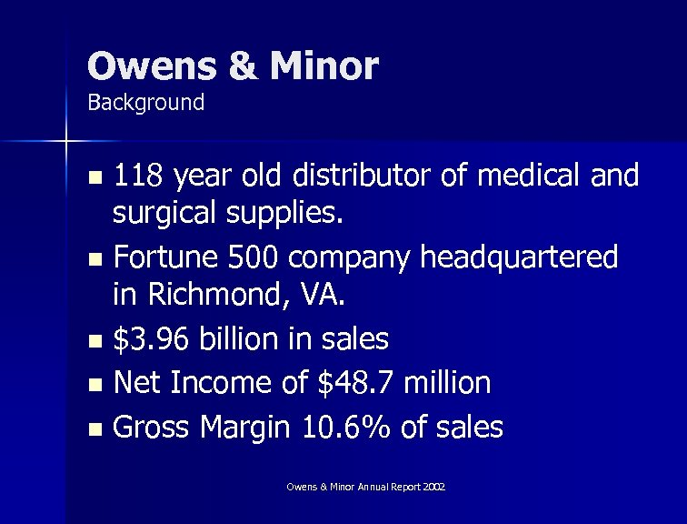 Owens & Minor Background 118 year old distributor of medical and surgical supplies. n