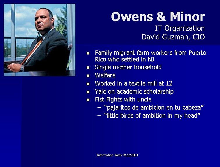 Owens & Minor IT Organization David Guzman, CIO n n n Family migrant farm