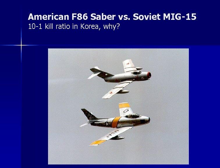 American F 86 Saber vs. Soviet MIG-15 10 -1 kill ratio in Korea, why?