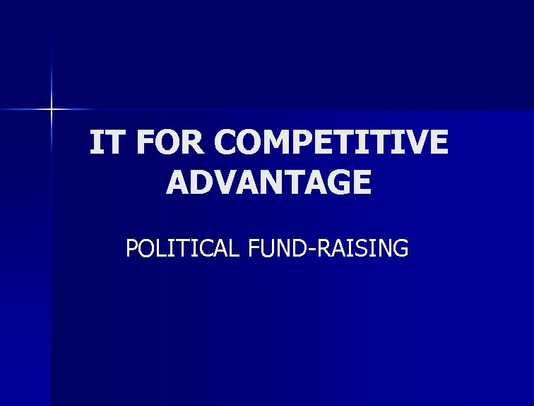 IT FOR COMPETITIVE ADVANTAGE POLITICAL FUND-RAISING