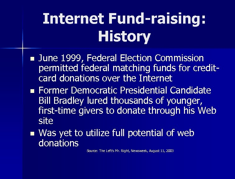 Internet Fund-raising: History n n n June 1999, Federal Election Commission permitted federal matching
