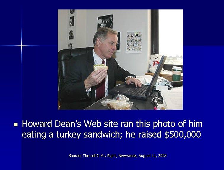 n Howard Dean's Web site ran this photo of him eating a turkey sandwich;