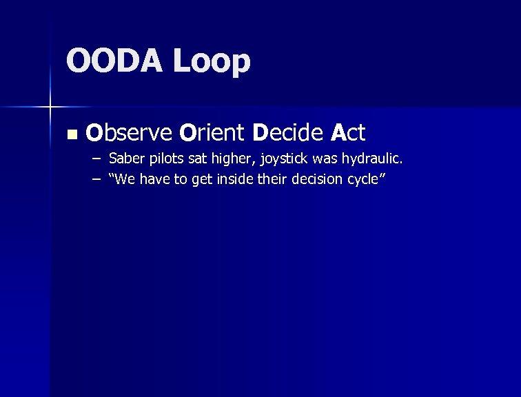 OODA Loop n Observe Orient Decide Act – Saber pilots sat higher, joystick was