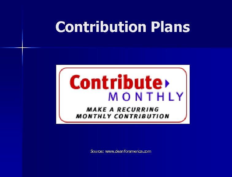Contribution Plans Source: www. deanforamerica. com