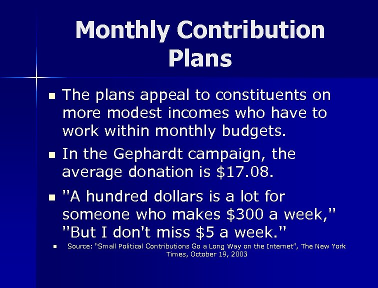 Monthly Contribution Plans n n The plans appeal to constituents on more modest incomes