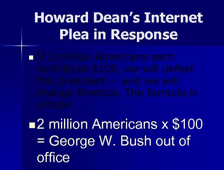 Howard Dean's Internet Plea in Response n If 2 million Americans each contribute $100,