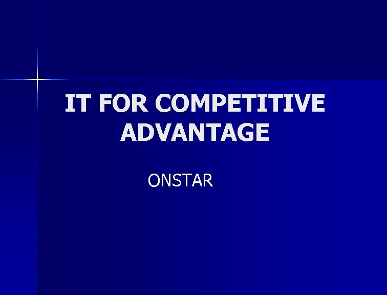 IT FOR COMPETITIVE ADVANTAGE ONSTAR