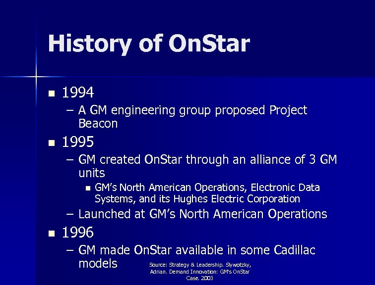 History of On. Star n 1994 – A GM engineering group proposed Project Beacon