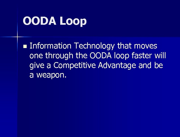 OODA Loop n Information Technology that moves one through the OODA loop faster will