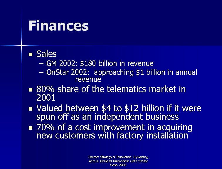 Finances n Sales n 80% share of the telematics market in 2001 Valued between
