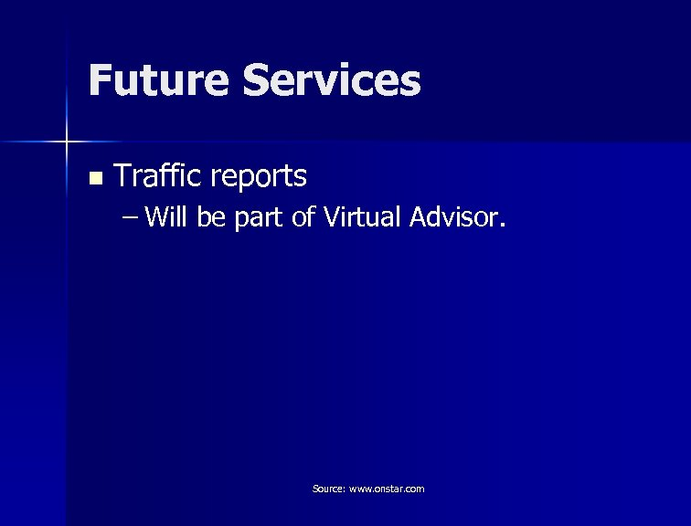 Future Services n Traffic reports – Will be part of Virtual Advisor. Source: www.