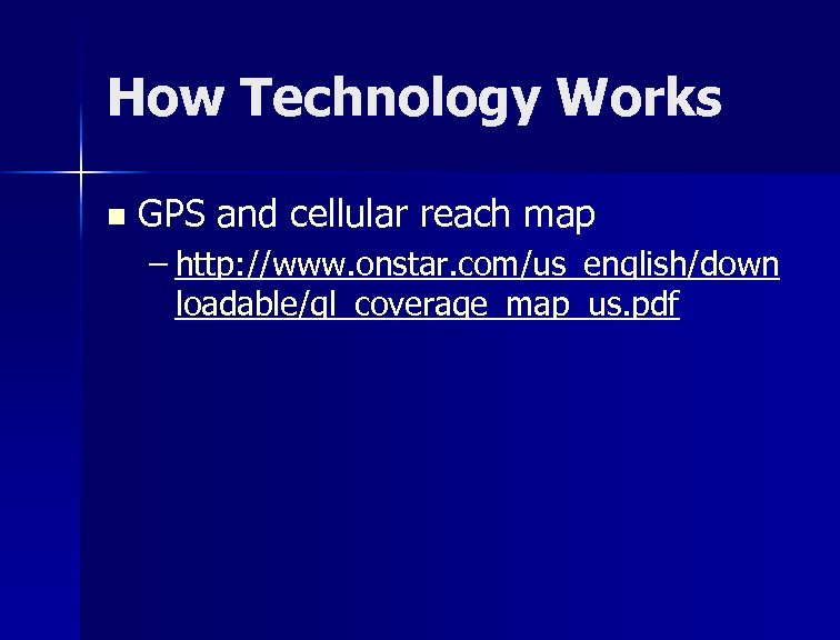 How Technology Works n GPS and cellular reach map – http: //www. onstar. com/us_english/down